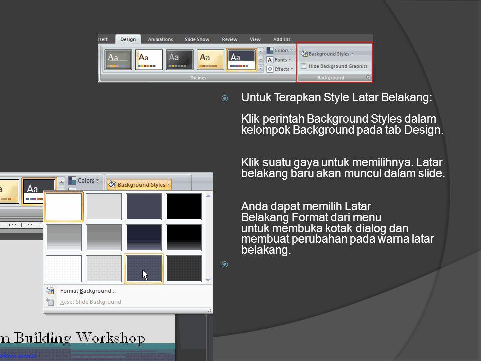  Untuk Terapkan Style Latar Belakang: Klik perintah Background Styles dalam kelompok Background pada tab Design. Klik suatu gaya untuk memilihnya. La