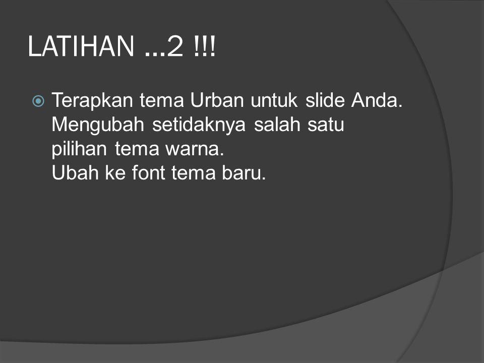 LATIHAN...2 !!!  Terapkan tema Urban untuk slide Anda. Mengubah setidaknya salah satu pilihan tema warna. Ubah ke font tema baru.