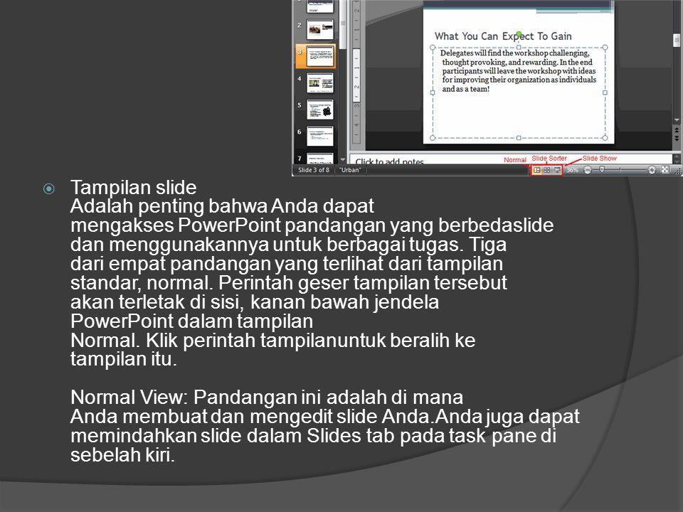  Tampilan slide Adalah penting bahwa Anda dapat mengakses PowerPoint pandangan yang berbedaslide dan menggunakannya untuk berbagai tugas. Tiga dari e