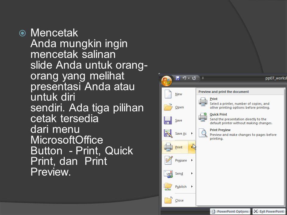  Mencetak Anda mungkin ingin mencetak salinan slide Anda untuk orang- orang yang melihat presentasi Anda atau untuk diri sendiri. Ada tiga pilihan ce