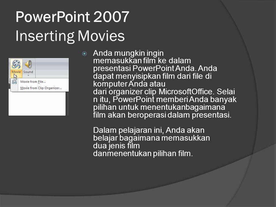 PowerPoint 2007 Inserting Movies  Anda mungkin ingin memasukkan film ke dalam presentasi PowerPoint Anda. Anda dapat menyisipkan film dari file di ko