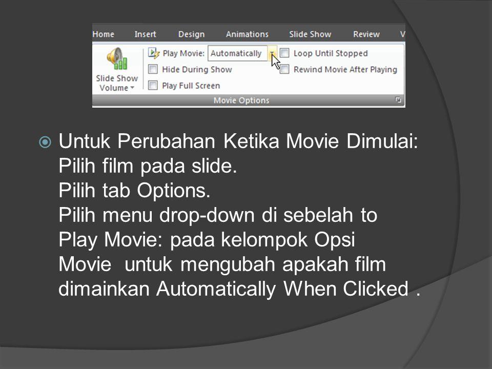  Untuk Perubahan Ketika Movie Dimulai: Pilih film pada slide. Pilih tab Options. Pilih menu drop-down di sebelah to Play Movie: pada kelompok Opsi Mo