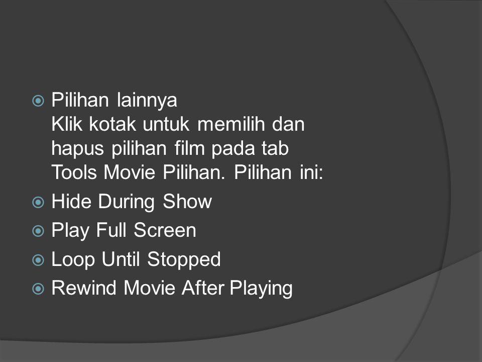  Pilihan lainnya Klik kotak untuk memilih dan hapus pilihan film pada tab Tools Movie Pilihan. Pilihan ini:  Hide During Show  Play Full Screen  L