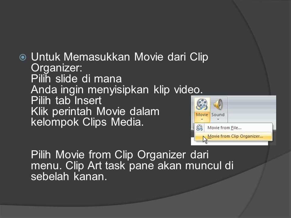  Untuk Memasukkan Movie dari Clip Organizer: Pilih slide di mana Anda ingin menyisipkan klip video. Pilih tab Insert Klik perintah Movie dalam kelomp