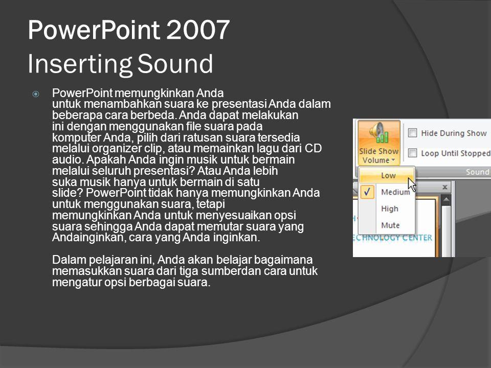 PowerPoint 2007 Inserting Sound  PowerPoint memungkinkan Anda untuk menambahkan suara ke presentasi Anda dalam beberapa cara berbeda. Anda dapat mela