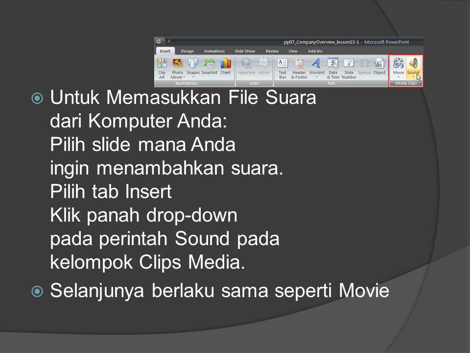  Untuk Memasukkan File Suara dari Komputer Anda: Pilih slide mana Anda ingin menambahkan suara. Pilih tab Insert Klik panah drop-down pada perintah S