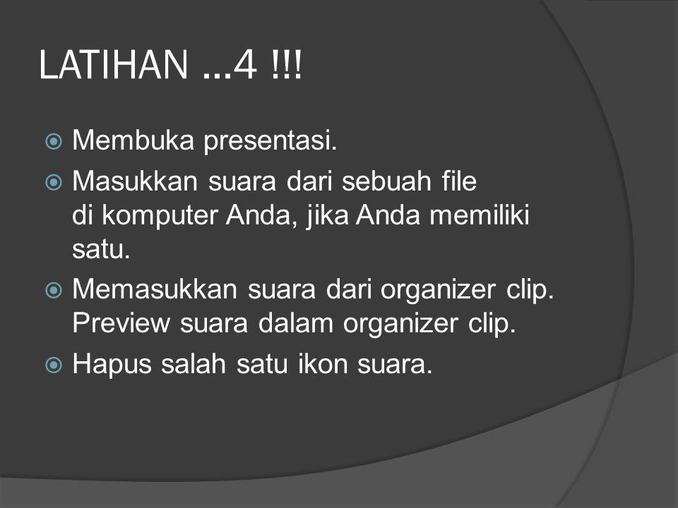 LATIHAN...4 !!!  Membuka presentasi.  Masukkan suara dari sebuah file di komputer Anda, jika Anda memiliki satu.  Memasukkan suara dari organizer c