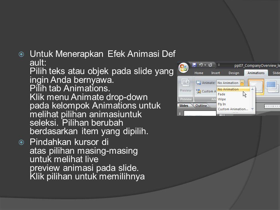  Untuk Menerapkan Efek Animasi Def ault: Pilih teks atau objek pada slide yang ingin Anda bernyawa. Pilih tab Animations. Klik menu Animate drop-down