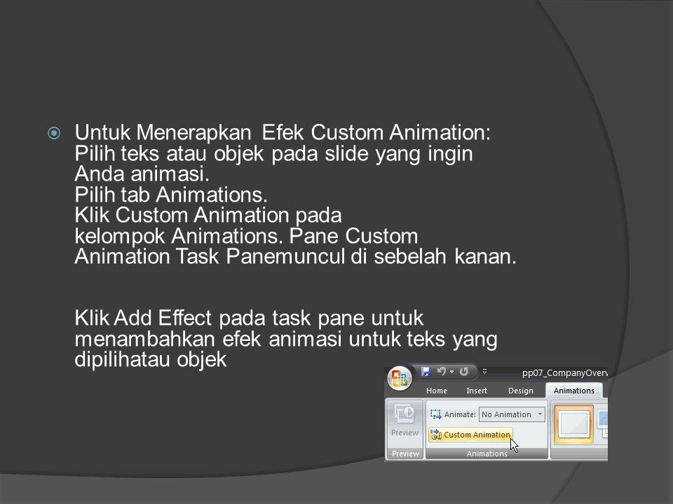  Untuk Menerapkan Efek Custom Animation: Pilih teks atau objek pada slide yang ingin Anda animasi. Pilih tab Animations. Klik Custom Animation pada k