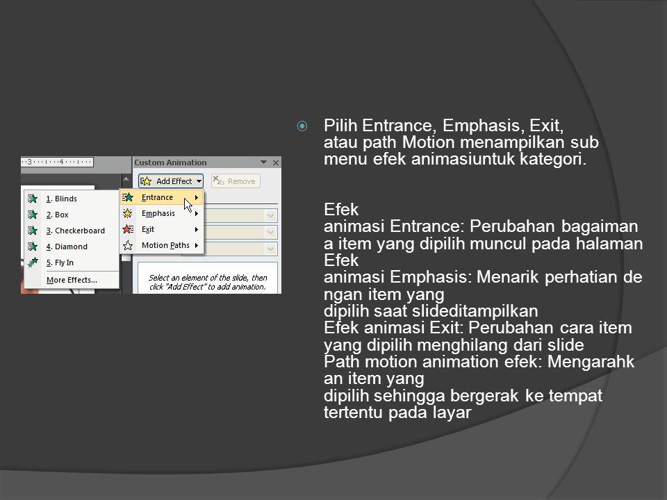  Pilih Entrance, Emphasis, Exit, atau path Motion menampilkan sub menu efek animasiuntuk kategori. Efek animasi Entrance: Perubahan bagaiman a item y