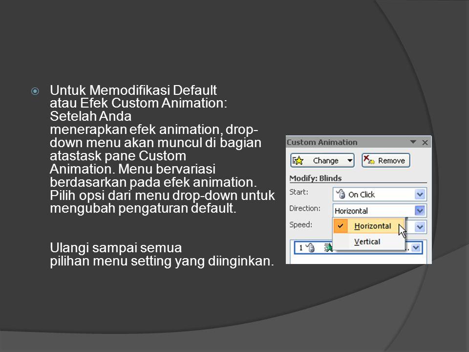  Untuk Memodifikasi Default atau Efek Custom Animation: Setelah Anda menerapkan efek animation, drop- down menu akan muncul di bagian atastask pane C