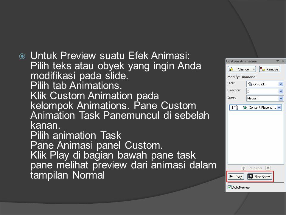  Untuk Preview suatu Efek Animasi: Pilih teks atau obyek yang ingin Anda modifikasi pada slide. Pilih tab Animations. Klik Custom Animation pada kelo