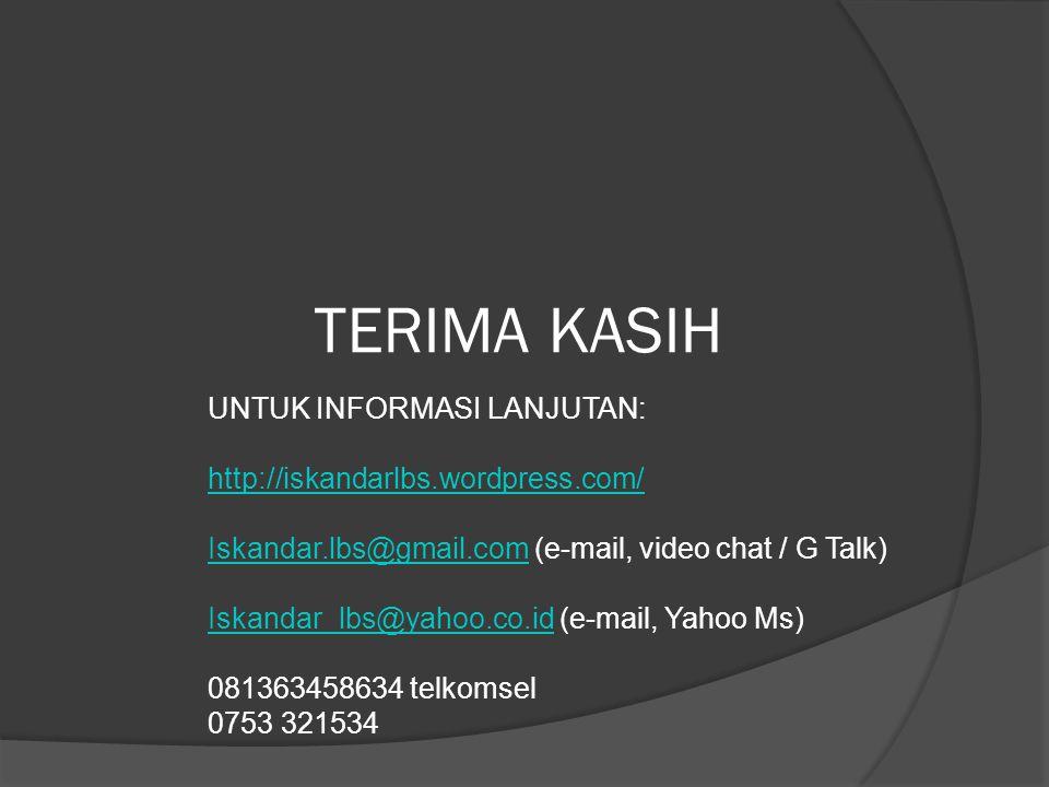 TERIMA KASIH UNTUK INFORMASI LANJUTAN: http://iskandarlbs.wordpress.com/ Iskandar.lbs@gmail.comIskandar.lbs@gmail.com (e-mail, video chat / G Talk) Is