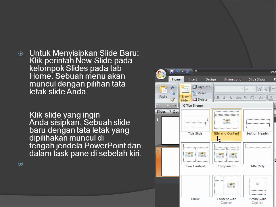  Untuk Menyisipkan Slide Baru: Klik perintah New Slide pada kelompok Slides pada tab Home. Sebuah menu akan muncul dengan pilihan tata letak slide An