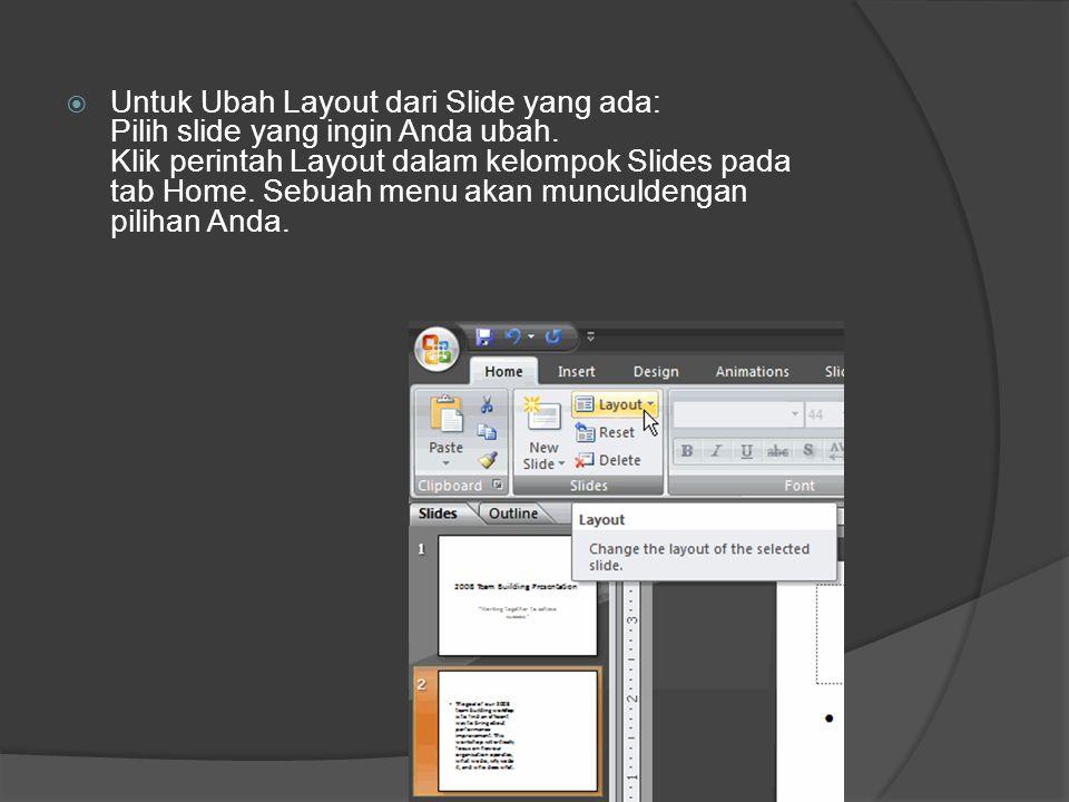  Untuk Ubah Layout dari Slide yang ada: Pilih slide yang ingin Anda ubah. Klik perintah Layout dalam kelompok Slides pada tab Home. Sebuah menu akan