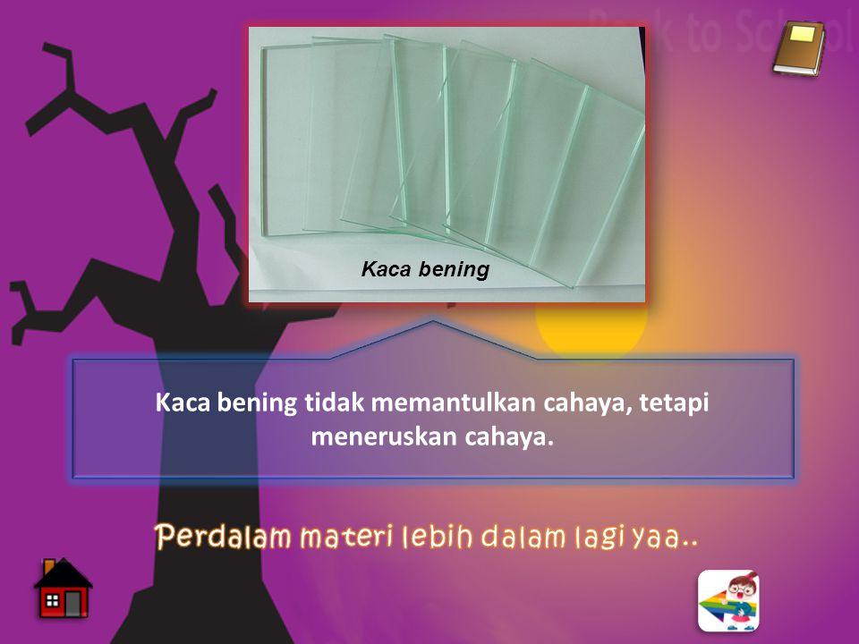 Kaca bening Antara kaca bening dan cermin, manakah dari kedua benda tersebut yang dapat memantulkan cahaya? Pilih gambar sesuai dengan jawabanmu! Cerm