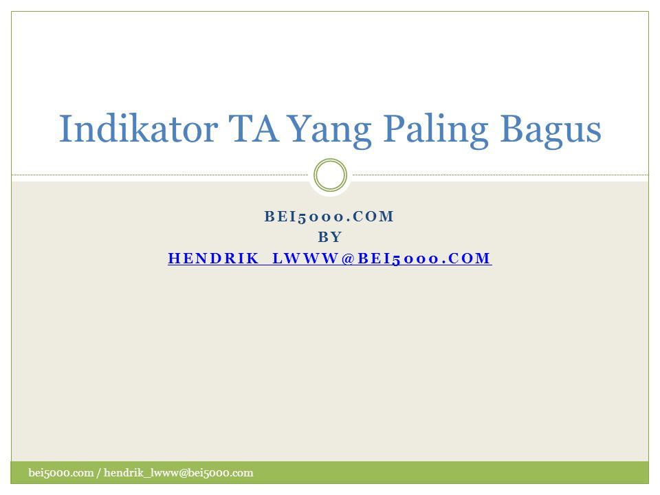 BEI5000.COM BY HENDRIK_LWWW@BEI5000.COM Indikator TA Yang Paling Bagus bei5000.com / hendrik_lwww@bei5000.com