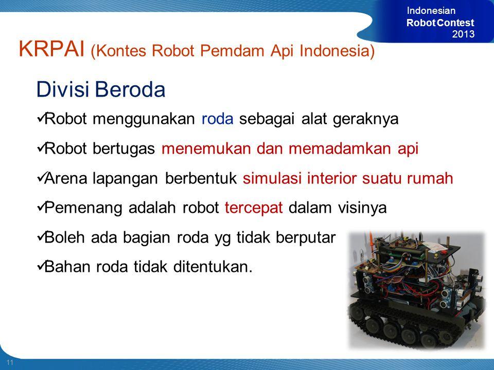 11 Indonesian Robot Contest 2013 KRPAI (Kontes Robot Pemdam Api Indonesia) Divisi Beroda  Robot menggunakan roda sebagai alat geraknya  Robot bertug