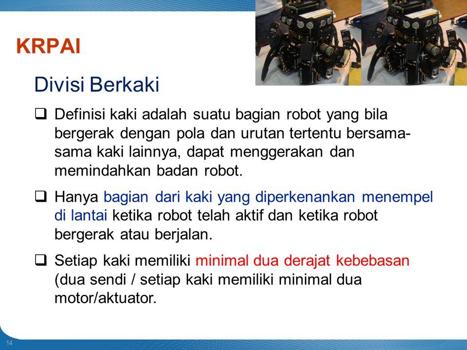 14 Indonesian Robot Contest 2013 KRPAI Divisi Berkaki  Definisi kaki adalah suatu bagian robot yang bila bergerak dengan pola dan urutan tertentu ber