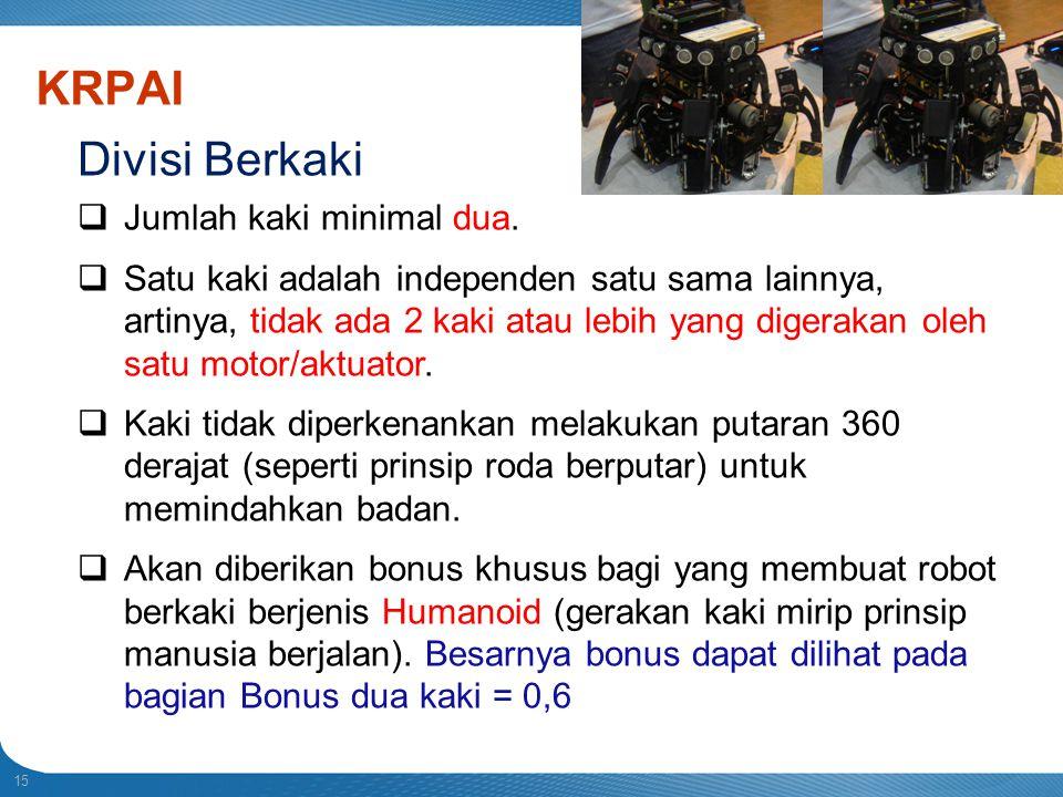 15 Indonesian Robot Contest 2013 KRPAI Divisi Berkaki  Jumlah kaki minimal dua.  Satu kaki adalah independen satu sama lainnya, artinya, tidak ada 2