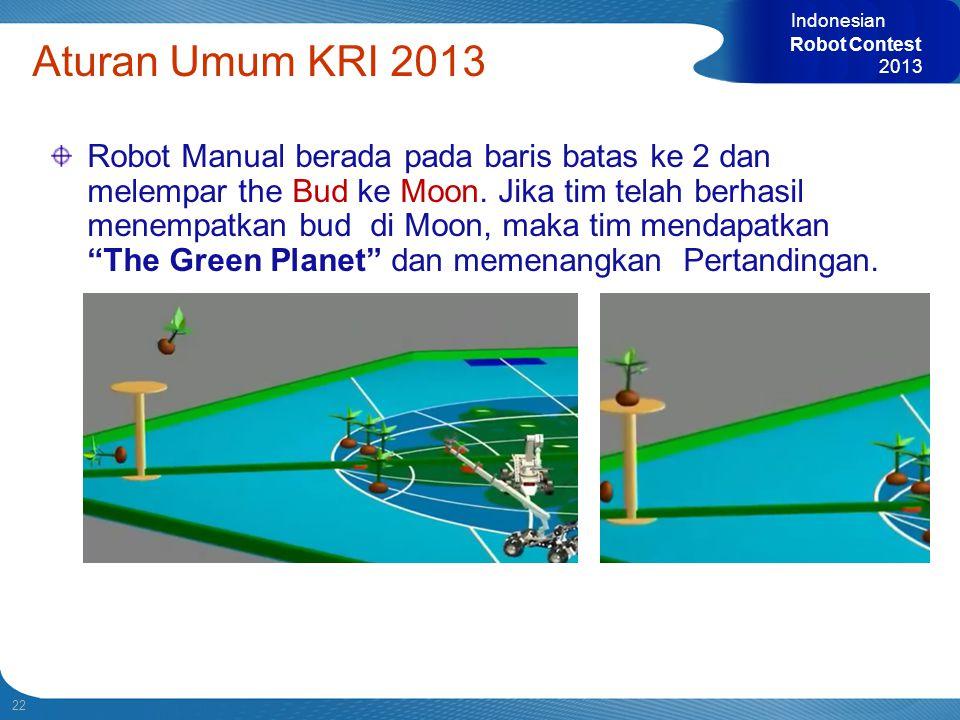22 Indonesian Robot Contest 2013 Aturan Umum KRI 2013 Robot Manual berada pada baris batas ke 2 dan melempar the Bud ke Moon. Jika tim telah berhasil