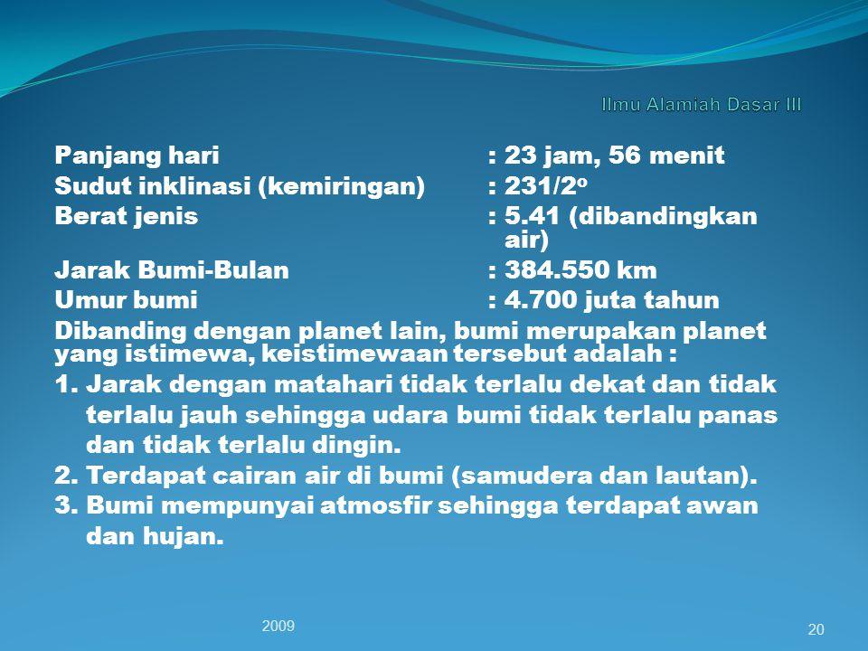 g. BUMI Garis Tengah: Pada kutub 12,714 km : Pada Khatulistiwa, 12,757 km (jari-jari bumi 6,378 km) Keliling Khatulistiwa: 40.000 km Jarak dari mataha