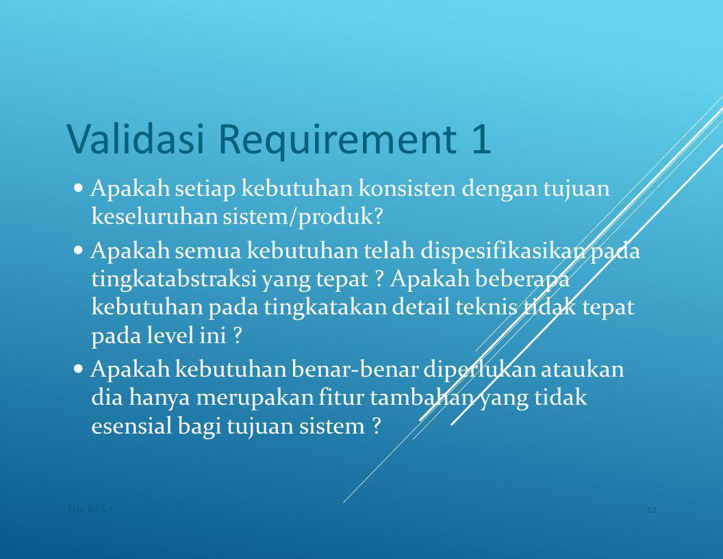 Validasi Requirement 1 — Apakah setiap kebutuhan konsisten dengan tujuan keseluruhan sistem/produk.