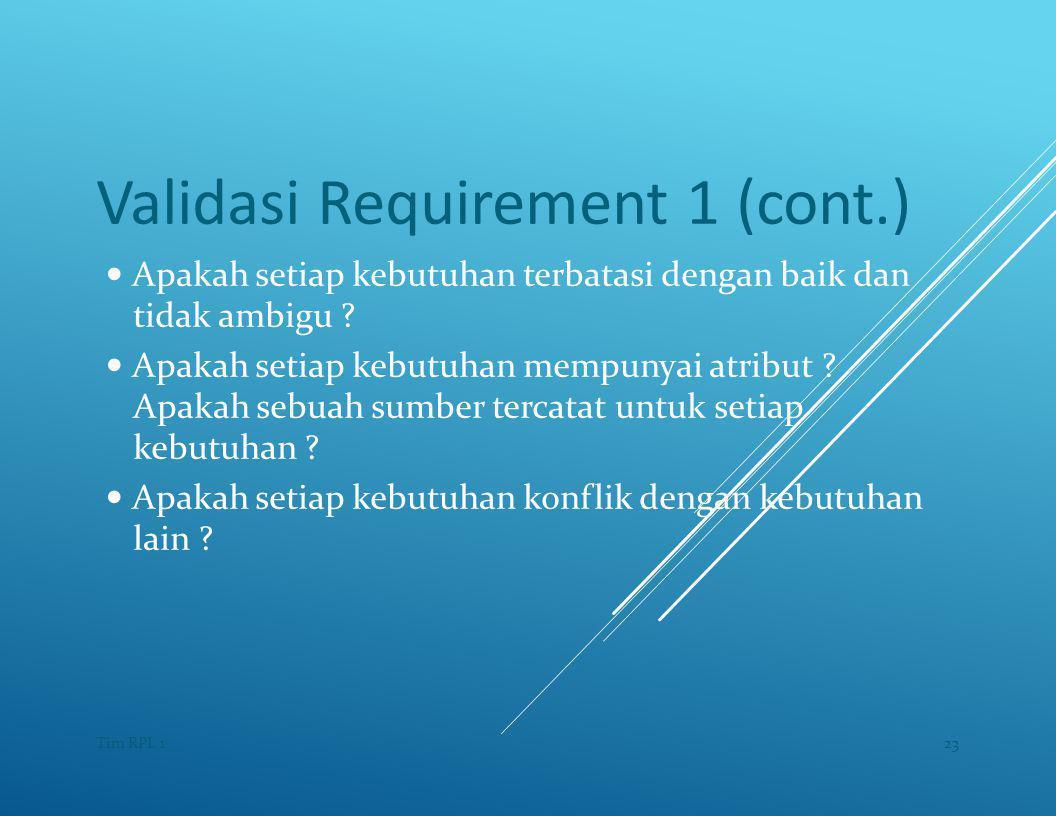 Validasi Requirement 1 (cont.) — Apakah setiap kebutuhan terbatasi dengan baik dan tidak ambigu .