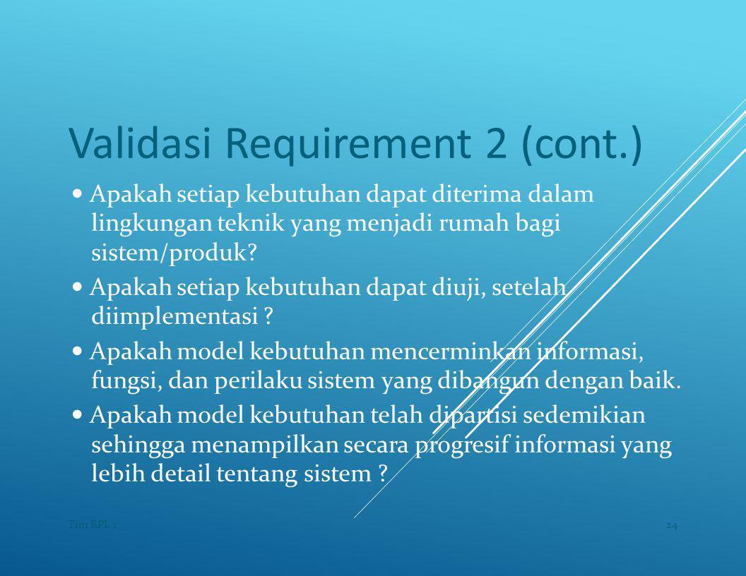 Validasi Requirement 2 (cont.) — Apakah setiap kebutuhan dapat diterima dalam lingkungan teknik yang menjadi rumah bagi sistem/produk.