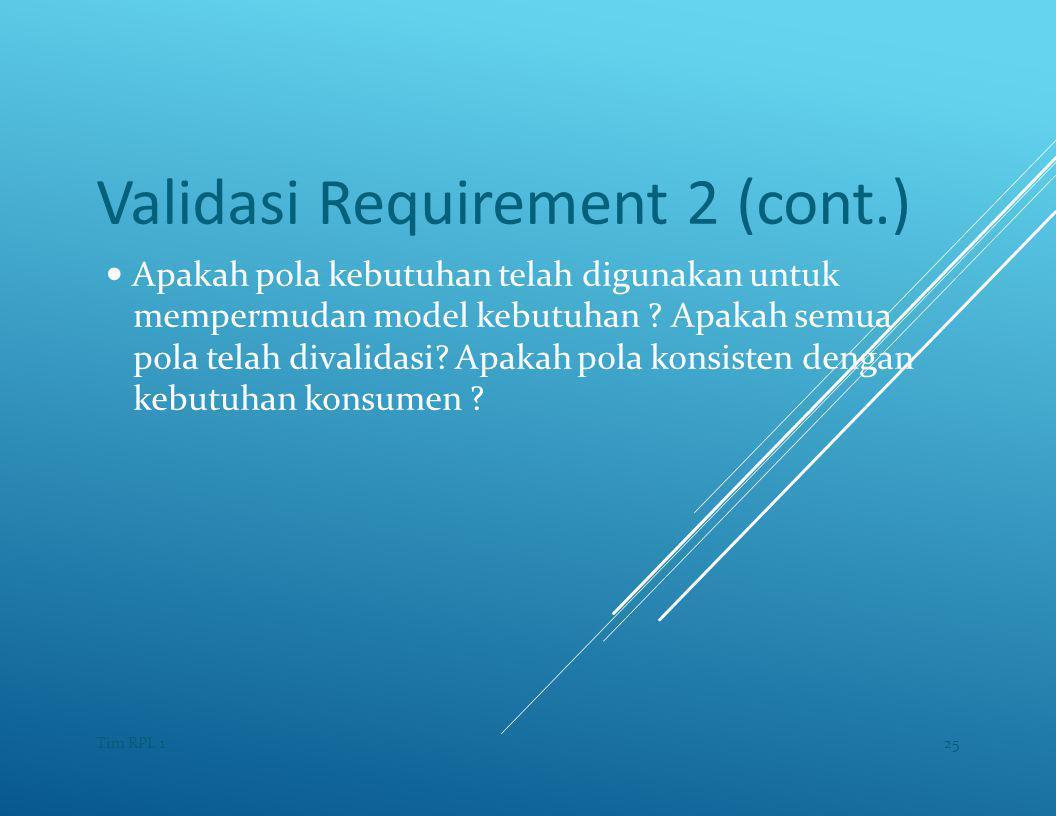 Validasi Requirement 2 (cont.) — Apakah pola kebutuhan telah digunakan untuk mempermudan model kebutuhan .