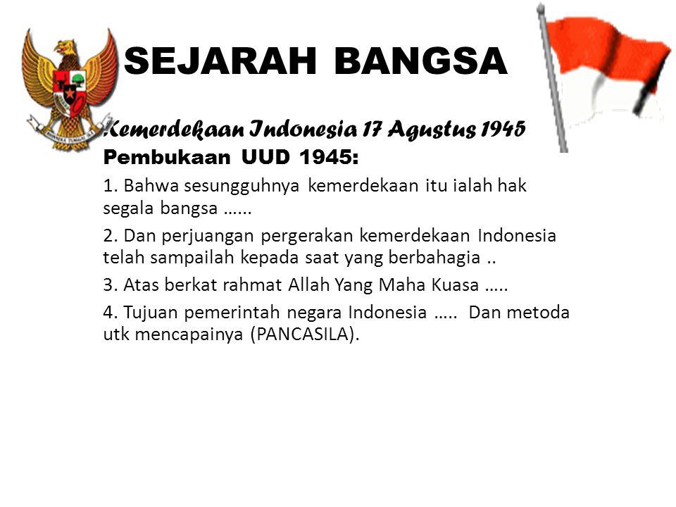 SEJARAH BANGSA Kemerdekaan Indonesia 17 Agustus 1945 Pembukaan UUD 1945: 1.
