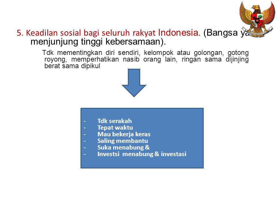 5.Keadilan sosial bagi seluruh rakyat Indonesia. (Bangsa yang menjunjung tinggi kebersamaan).