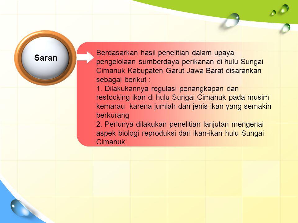 Berdasarkan hasil penelitian dalam upaya pengelolaan sumberdaya perikanan di hulu Sungai Cimanuk Kabupaten Garut Jawa Barat disarankan sebagai berikut