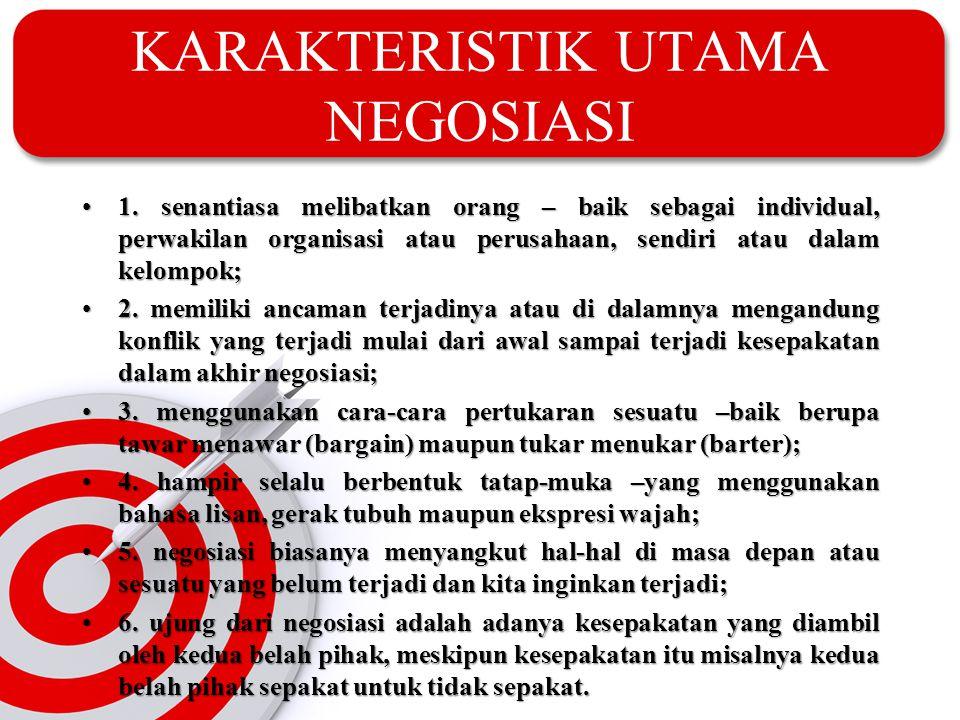 KARAKTERISTIK UTAMA NEGOSIASI •1. senantiasa melibatkan orang – baik sebagai individual, perwakilan organisasi atau perusahaan, sendiri atau dalam kel