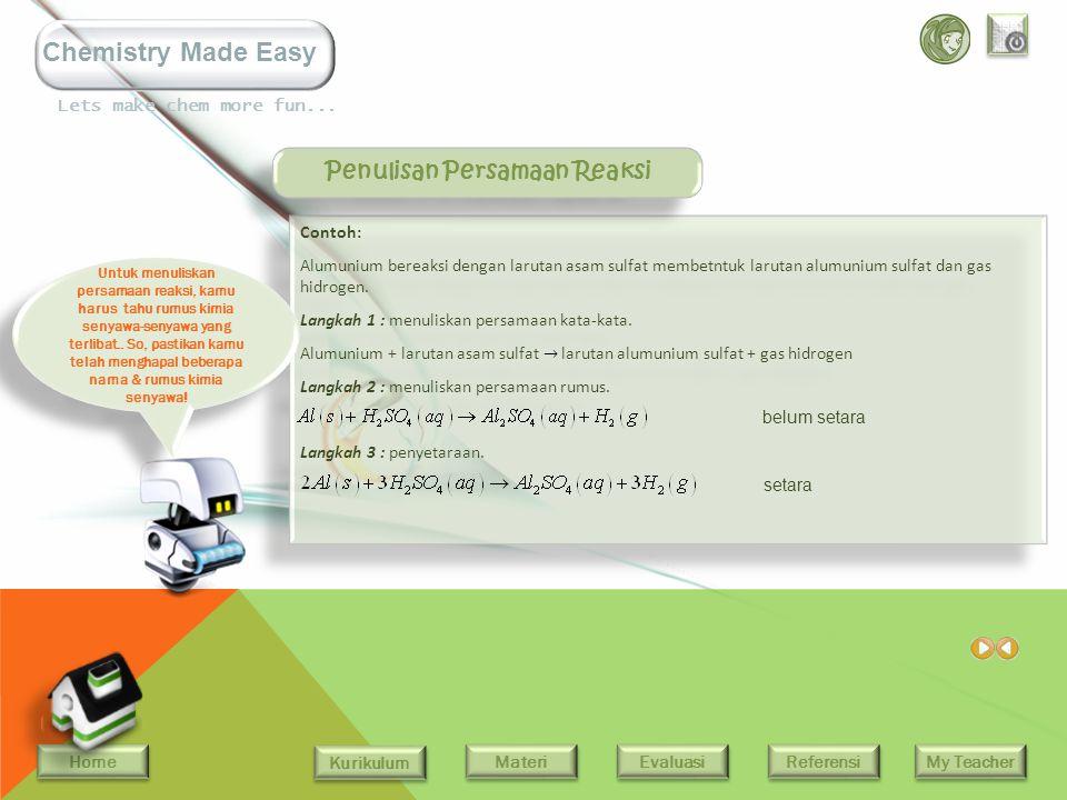 Home Kurikulum Evaluasi Referensi My Teacher Materi Lets make chem more fun... Chemistry Made Easy Persamaan Reaksi Persamaan kimia menyatakan reaksin