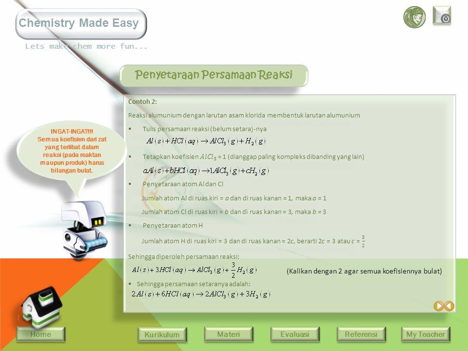 Home Kurikulum Evaluasi Referensi My Teacher Materi Lets make chem more fun... Chemistry Made Easy Penyetaraan Persamaan Reaksi (Koefisien 1 tidak per