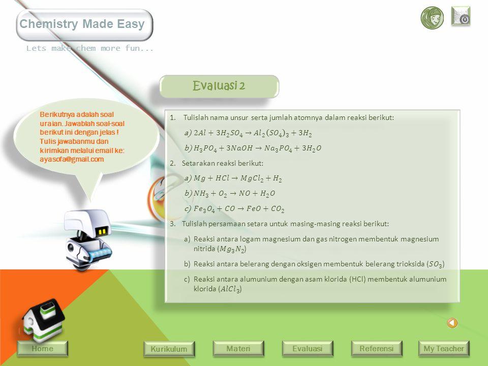 Home Kurikulum Evaluasi Referensi My Teacher Materi Lets make chem more fun... Chemistry Made Easy Kerjakan beberapa soal berikut, sebagai evaluasi be