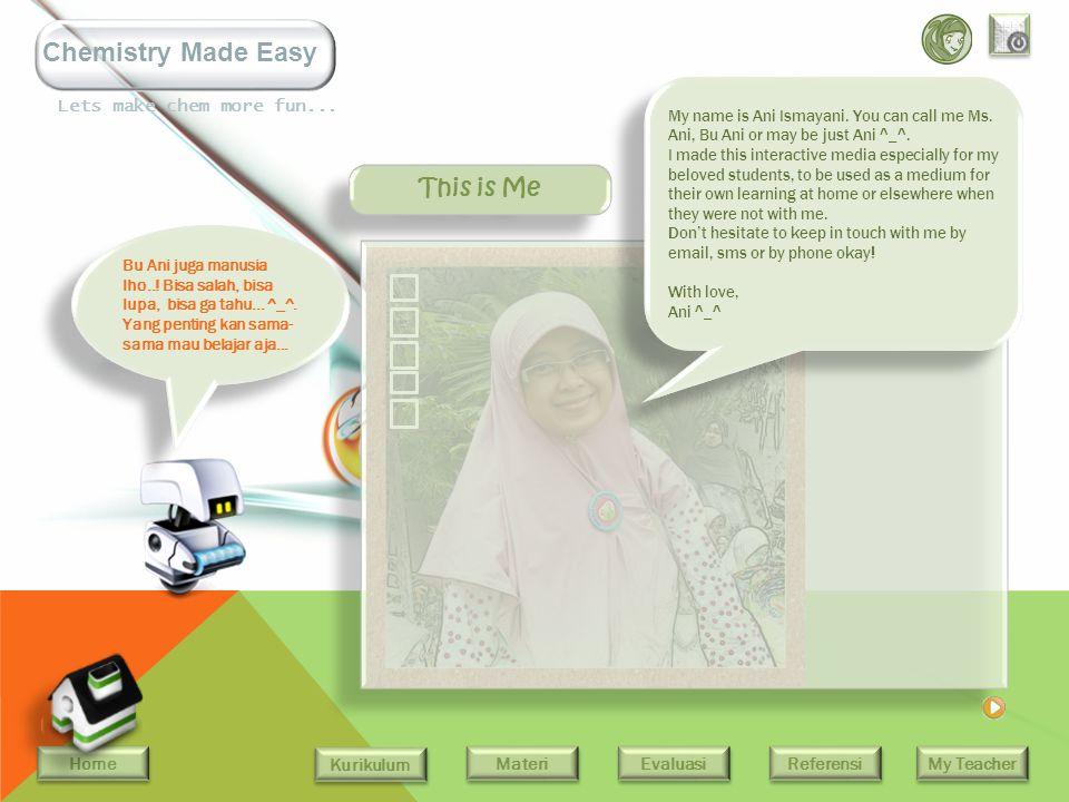 Home Kurikulum Evaluasi Referensi My Teacher Materi Lets make chem more fun... Chemistry Made Easy Evaluasi 2 Berikutnya adalah soal uraian. Jawablah