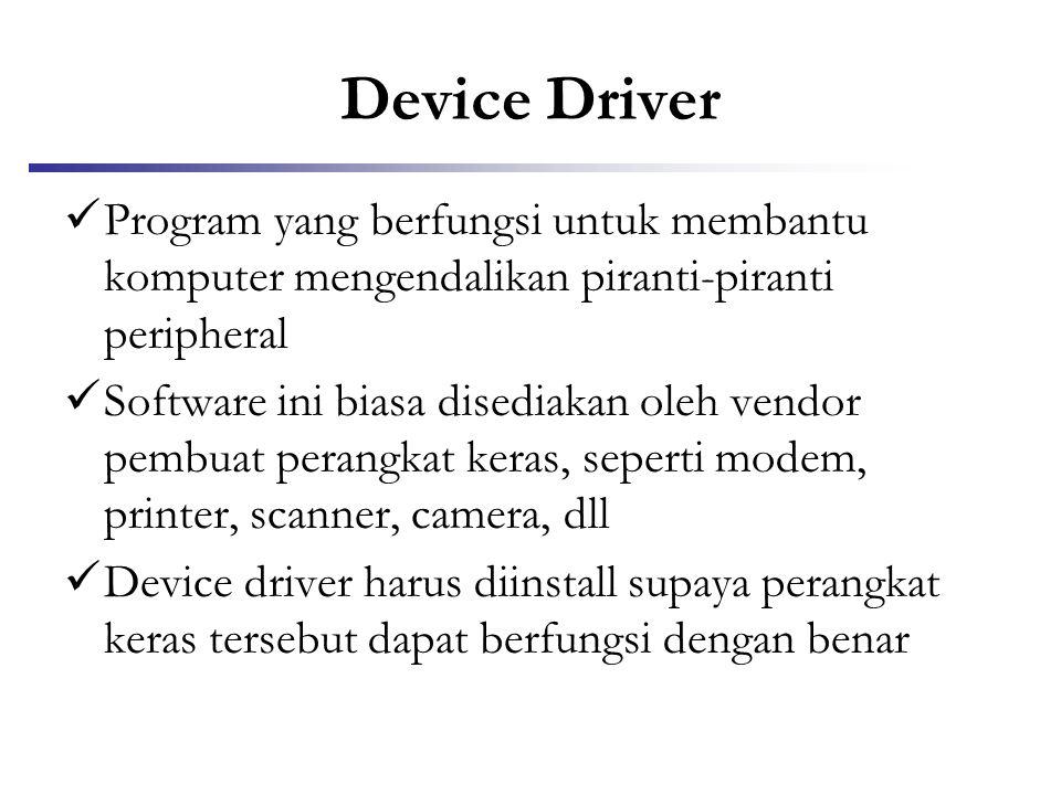 Device Driver  Program yang berfungsi untuk membantu komputer mengendalikan piranti-piranti peripheral  Software ini biasa disediakan oleh vendor pe