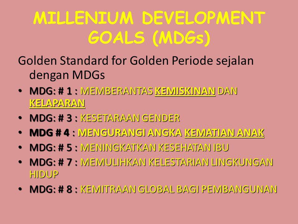 MILLENIUM DEVELOPMENT GOALS (MDGs) Golden Standard for Golden Periode sejalan dengan MDGs • MDG: # 1 : MEMBERANTAS KEMISKINAN DAN KELAPARAN • MDG: # 3