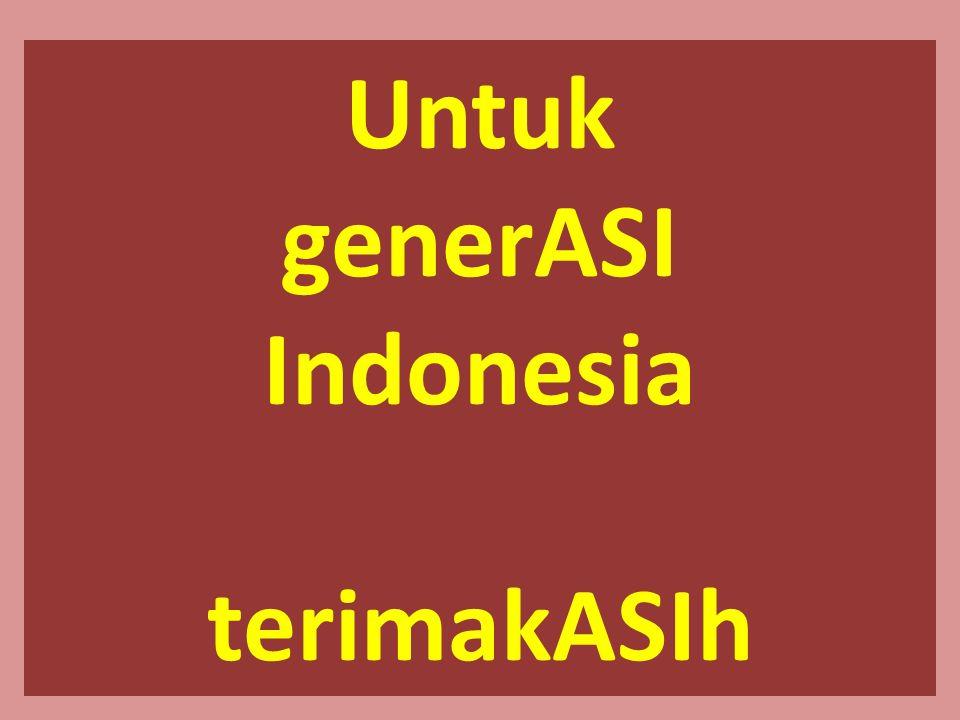 Untuk generASI Indonesia terimakASIh