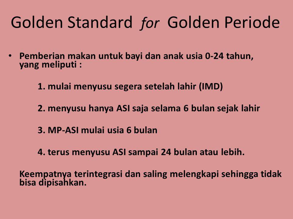 Golden Standard for Golden Periode • Pemberian makan untuk bayi dan anak usia 0-24 tahun, yang meliputi : 1. mulai menyusu segera setelah lahir (IMD)