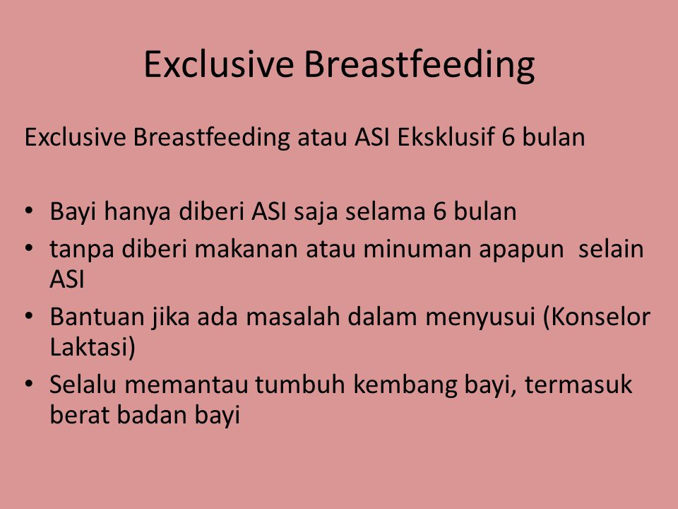 Exclusive Breastfeeding Exclusive Breastfeeding atau ASI Eksklusif 6 bulan • Bayi hanya diberi ASI saja selama 6 bulan • tanpa diberi makanan atau min