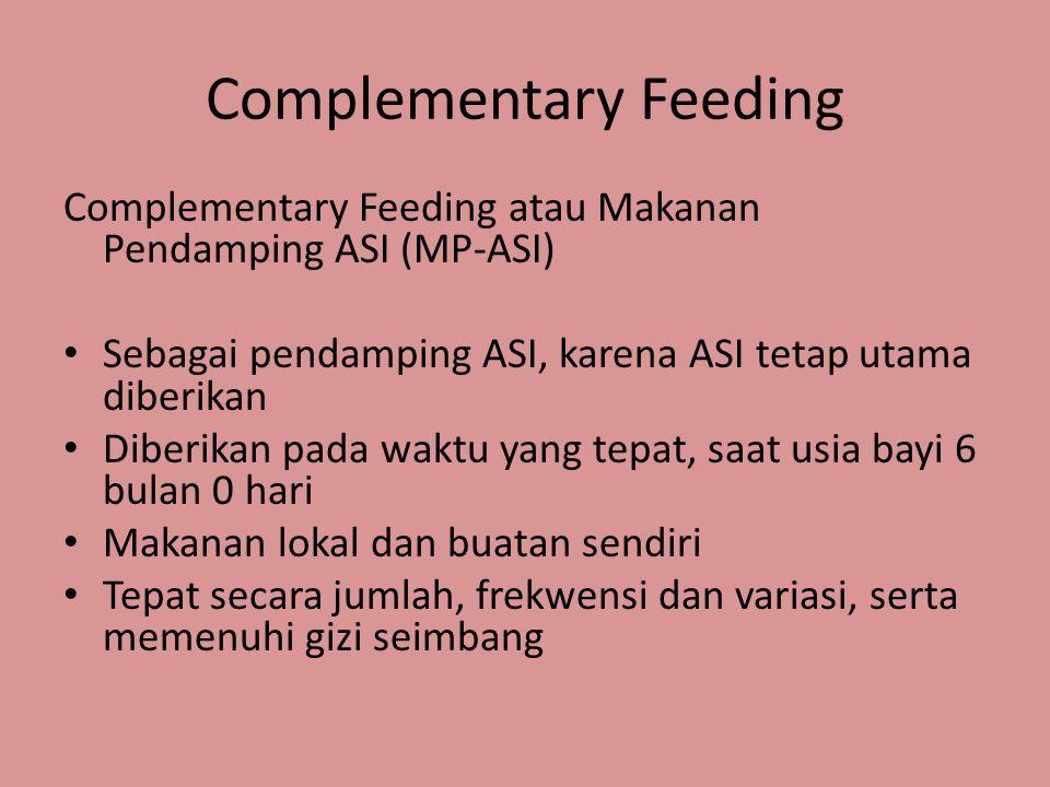 Complementary Feeding Complementary Feeding atau Makanan Pendamping ASI (MP-ASI) • Sebagai pendamping ASI, karena ASI tetap utama diberikan • Diberika