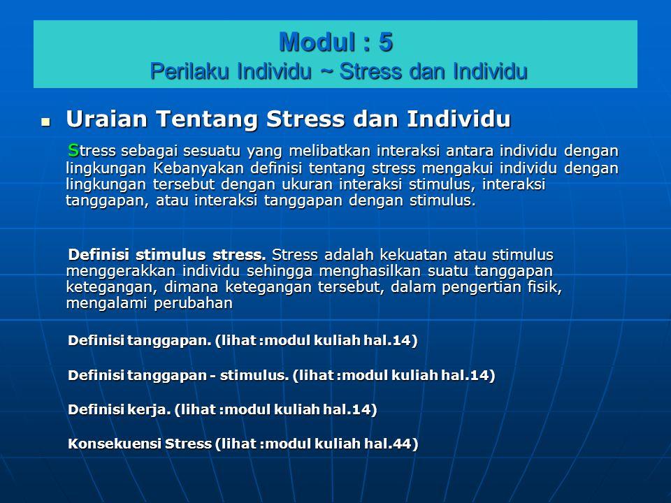 Modul : 5 Perilaku Individu ~ Stress dan Individu  Uraian Tentang Stress dan Individu s tress sebagai sesuatu yang melibatkan interaksi antara indivi