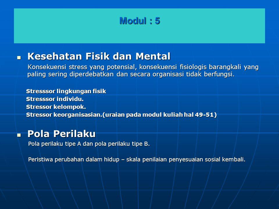 Modul : 5  Kesehatan Fisik dan Mental Konsekuensi stress yang potensial, konsekuensi fisiologis barangkali yang paling sering diperdebatkan dan secar