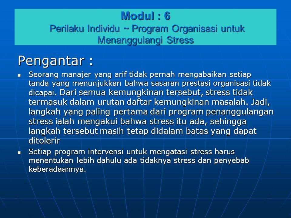 Modul : 6 Perilaku Individu ~ Program Organisasi untuk Menanggulangi Stress Pengantar :  Seorang manajer yang arif tidak pernah mengabaikan setiap ta