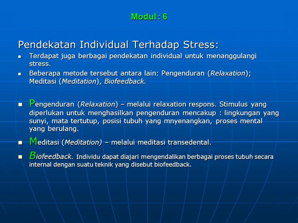 Modul : 6 Pendekatan Individual Terhadap Stress:  Terdapat juga berbagai pendekatan individual untuk menanggulangi stress.  Beberapa metode tersebut
