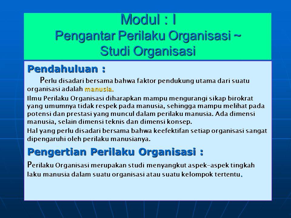 Modul : I Pengantar Perilaku Organisasi ~ Studi Organisasi Pendahuluan : P erlu disadari bersama bahwa faktor pendukung utama dari suatu organisasi ad