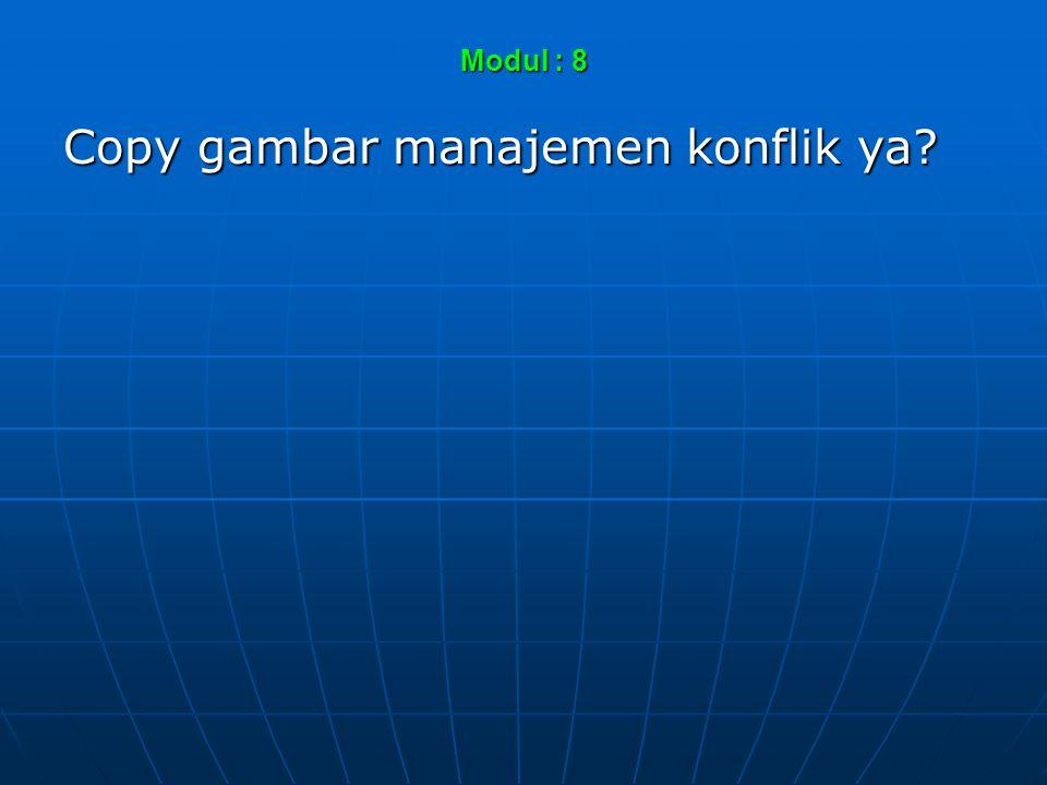 Modul : 8 Copy gambar manajemen konflik ya?